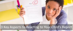 3 Key Aspects to Reacting to Your Child's Report SA